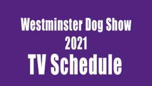 Westminster Dog Show 2021 TV Schedule