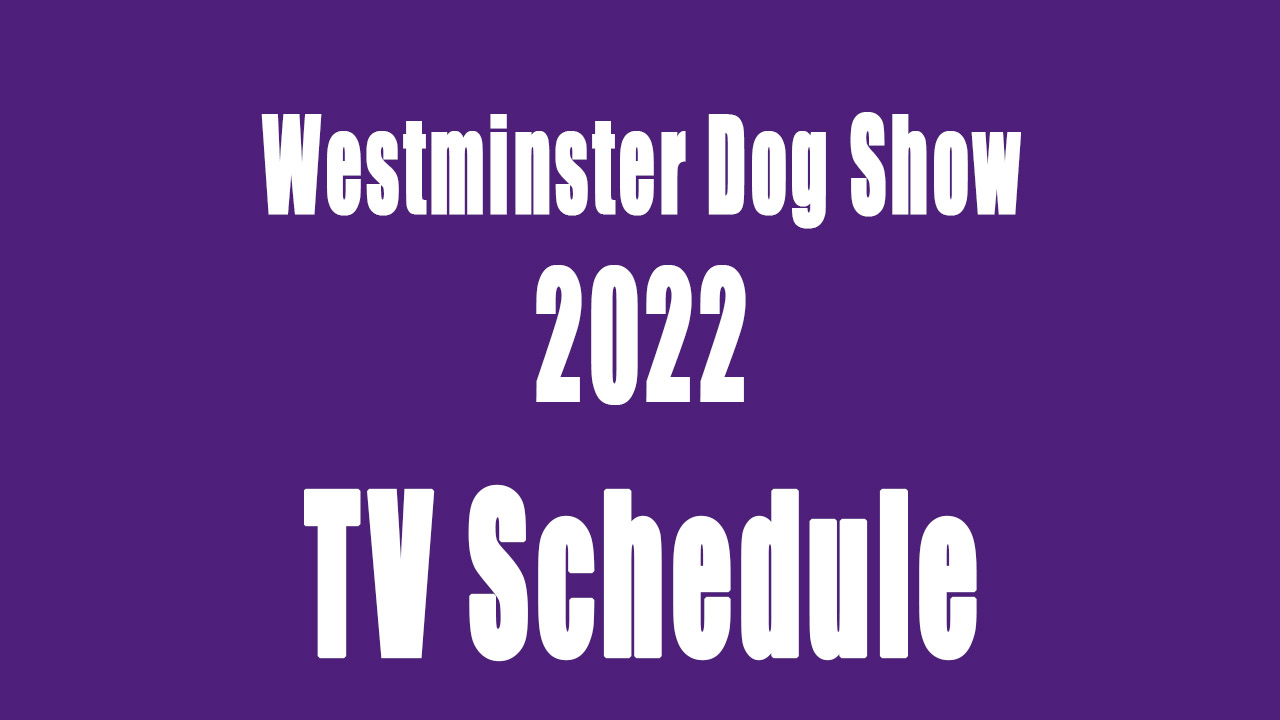 Westminster Dog Show 2022 Full TV Schedule